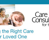 Finding the Right Care for Your Loved One – Care Consultants for the Aging