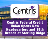 Centris Federal Credit Union – Opening New Headquarters and 15th Branch at Sterling Ridge